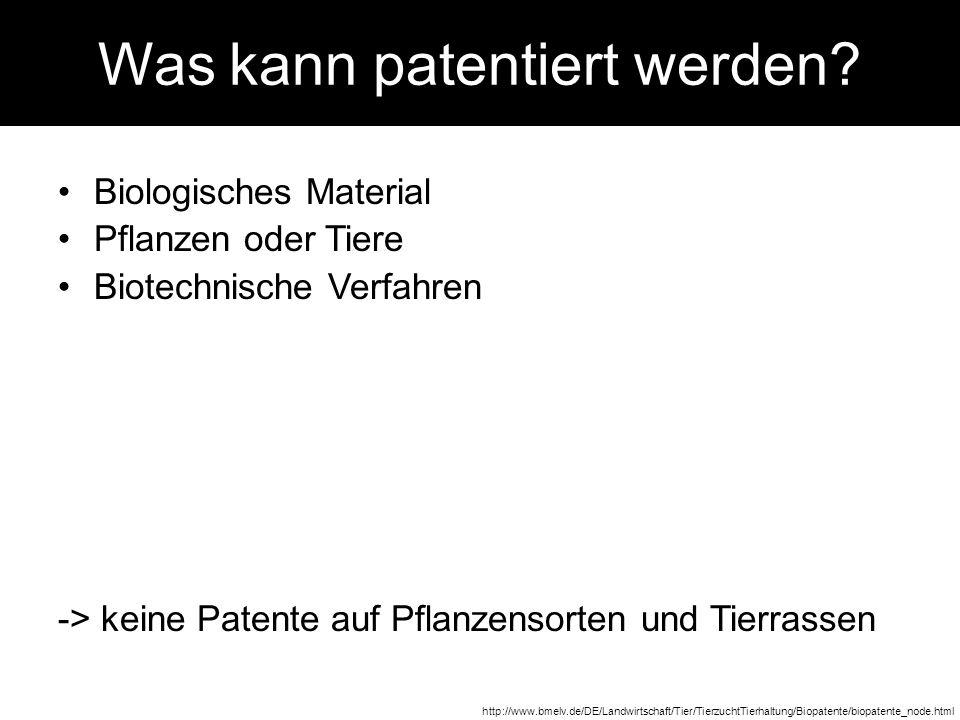 Was kann patentiert werden? Biologisches Material Pflanzen oder Tiere Biotechnische Verfahren -> keine Patente auf Pflanzensorten und Tierrassen http: