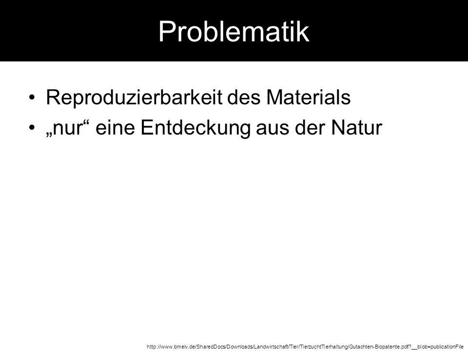 Problematik Reproduzierbarkeit des Materials nur eine Entdeckung aus der Natur http://www.bmelv.de/SharedDocs/Downloads/Landwirtschaft/Tier/TierzuchtT
