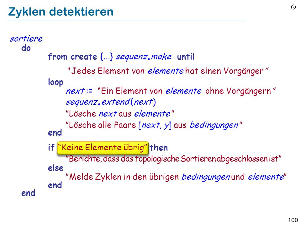 100 Zyklen detektieren sortiere do from create {...} sequenz. make until Jedes Element von elemente hat einen Vorgänger loop next := Ein Element von e