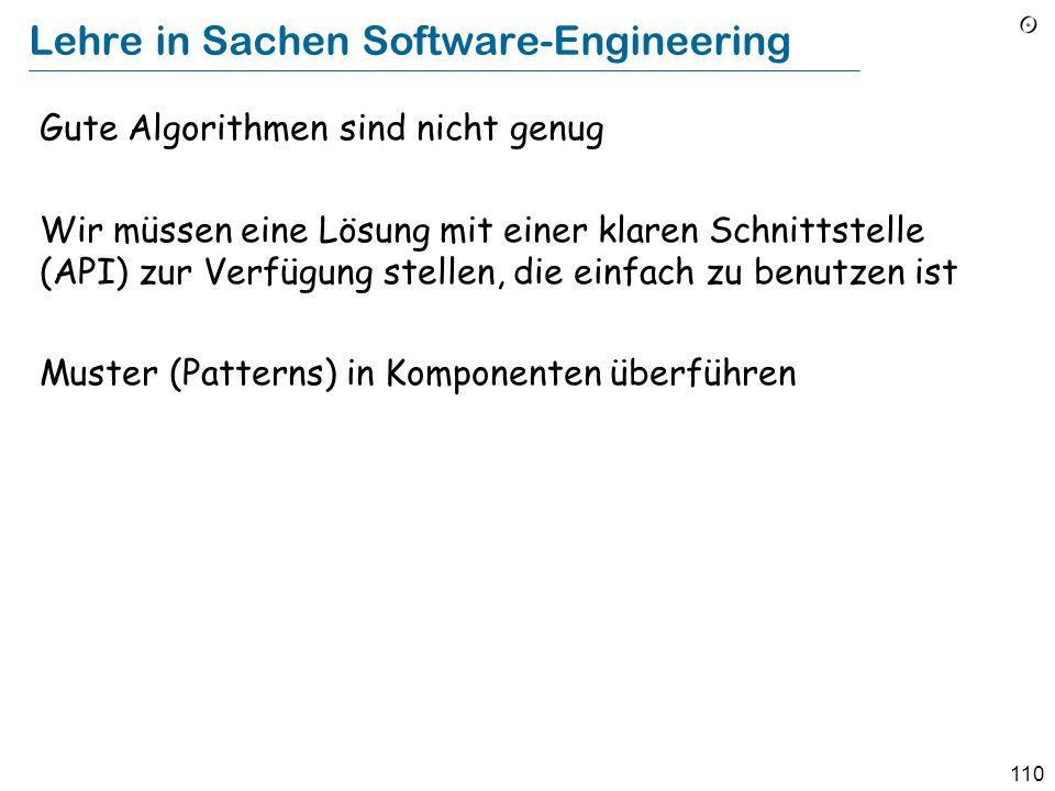 110 Lehre in Sachen Software-Engineering Gute Algorithmen sind nicht genug Wir müssen eine Lösung mit einer klaren Schnittstelle (API) zur Verfügung stellen, die einfach zu benutzen ist Muster (Patterns) in Komponenten überführen