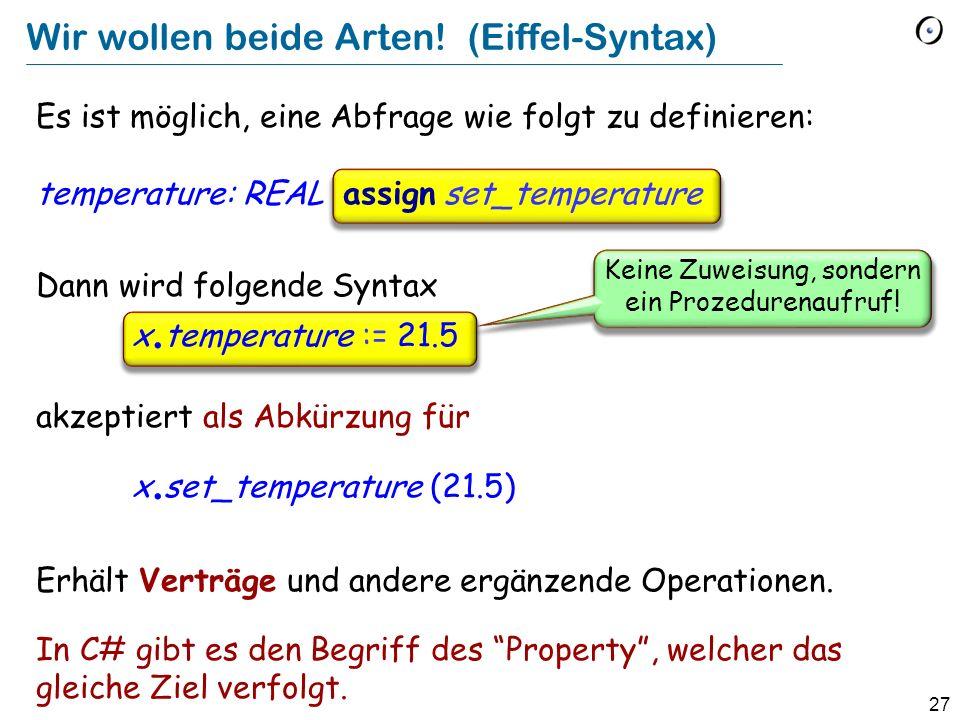 27 Wir wollen beide Arten! (Eiffel-Syntax) Es ist möglich, eine Abfrage wie folgt zu definieren: temperature: REAL assign set_temperature Dann wird fo