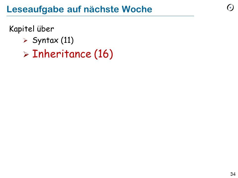 34 Leseaufgabe auf nächste Woche Kapitel über Syntax (11) Inheritance (16)