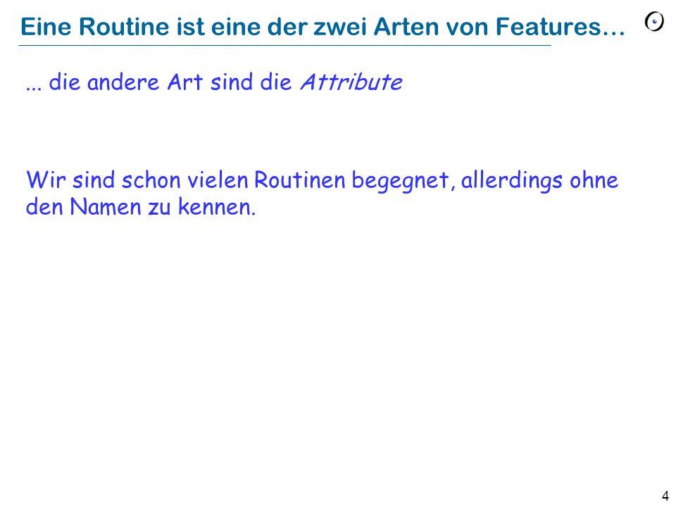 4 Eine Routine ist eine der zwei Arten von Features…...