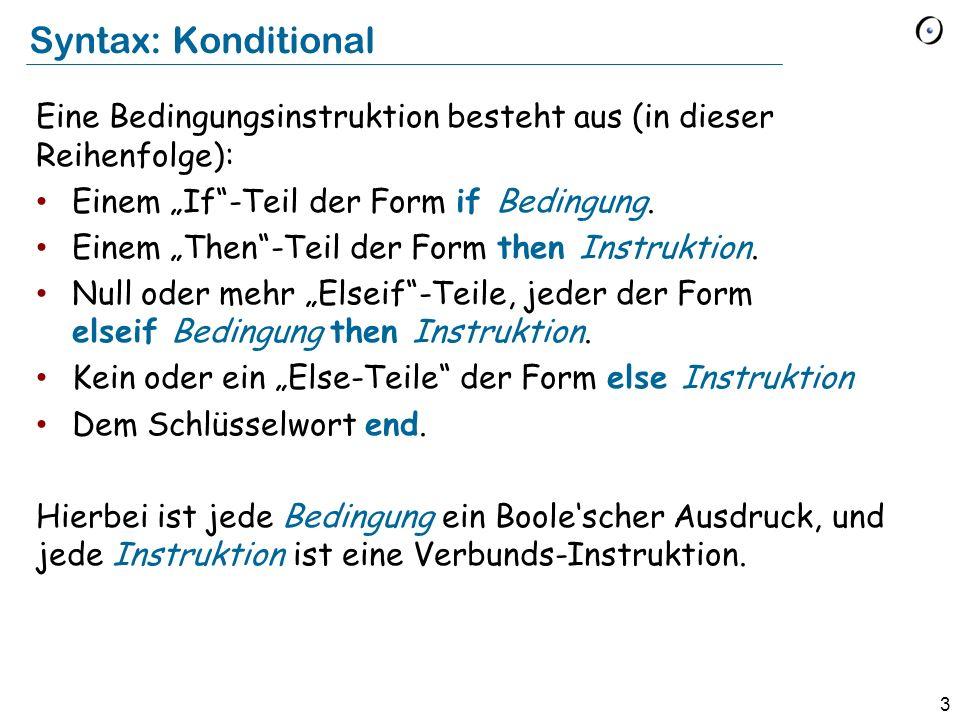3 Syntax: Konditional Eine Bedingungsinstruktion besteht aus (in dieser Reihenfolge): Einem If-Teil der Form if Bedingung. Einem Then-Teil der Form th