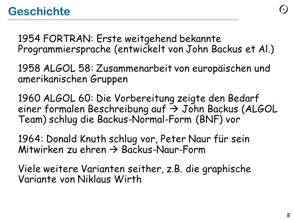 8 Geschichte 1954 FORTRAN: Erste weitgehend bekannte Programmiersprache (entwickelt von John Backus et Al.) 1958 ALGOL 58: Zusammenarbeit von europäis