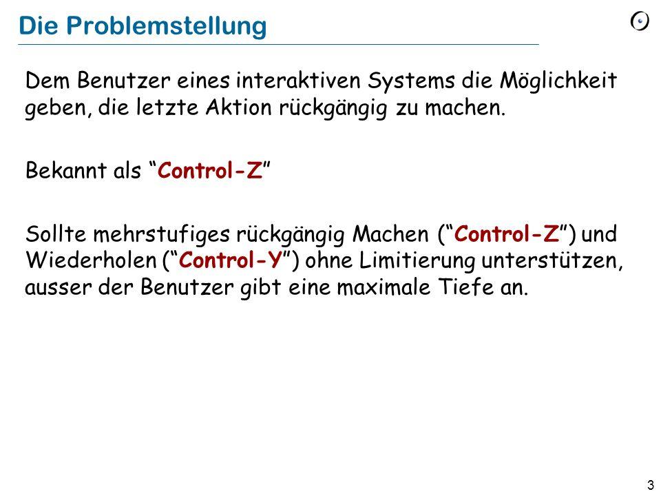 3 Die Problemstellung Dem Benutzer eines interaktiven Systems die Möglichkeit geben, die letzte Aktion rückgängig zu machen.