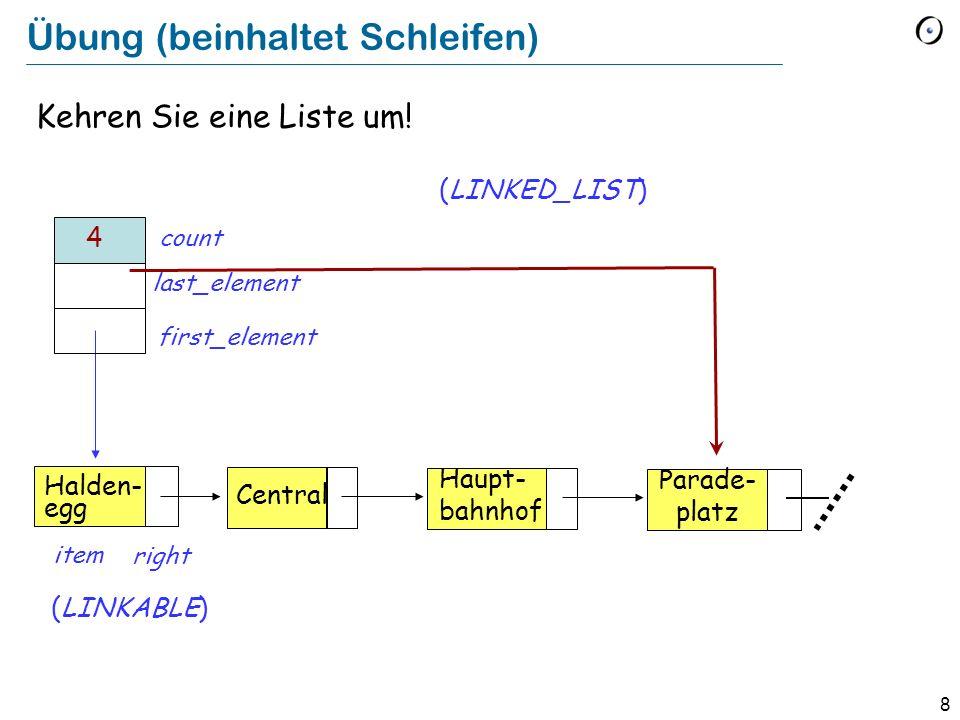 8 Übung (beinhaltet Schleifen) Kehren Sie eine Liste um! Halden- egg item right Central Haupt- bahnhof last_element first_element count 4 (LINKABLE) (
