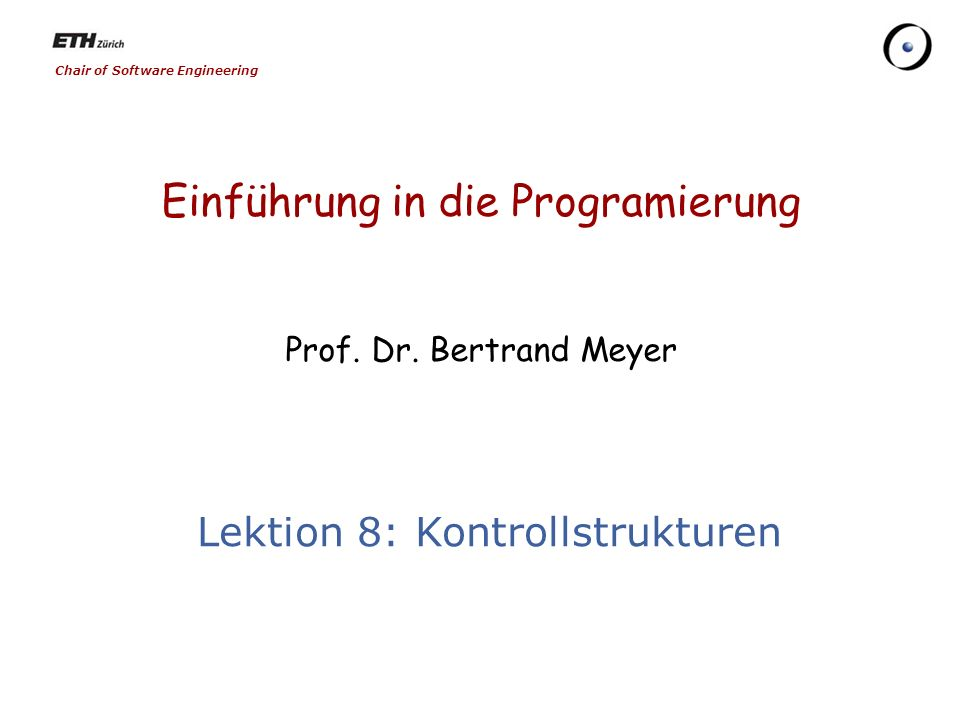 Chair of Software Engineering Einführung in die Programierung Prof.