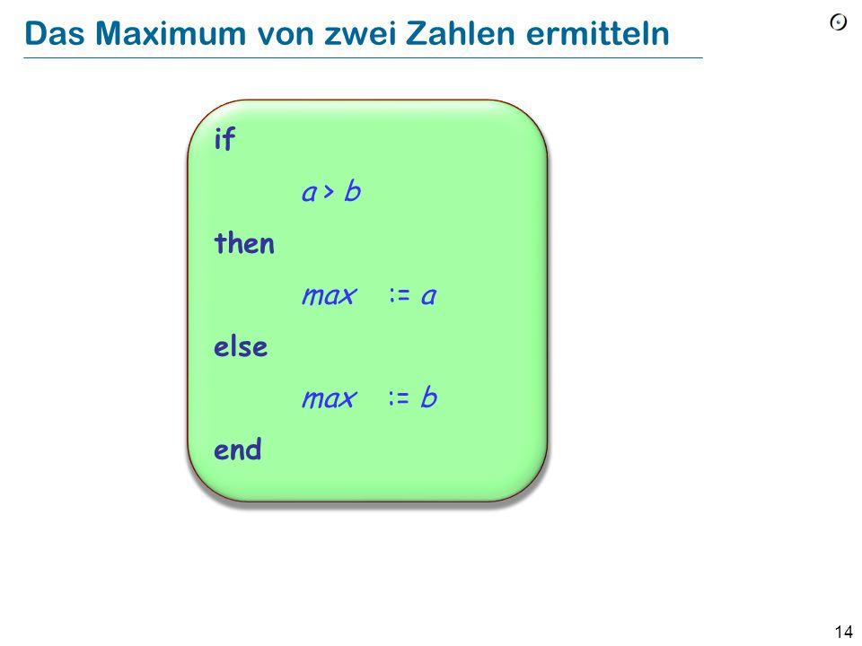 13 Konditional (Bedingte Instruktion) if Bedingung then Instruktionen else Andere_Instruktionen end -- Boolescher Ausdruck -- Verbund