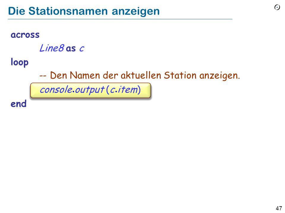 46 Über Stationen einer Linie iterieren (3) across Line8 as c loop -- Tu was mit c item end Die gleiche Wirkung als (2), aber kürzer!