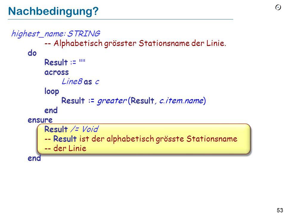 52 Schleifen als Annäherungsstrategie name 1 name 2 name i name n Result = name 1 Result = Max ( names 1 2 ) Result = Max ( names 1 i ) Result = Max ( names 1 n ) = Max ( names 1 1 ) i := i + 1 Result := greater (Result, c.