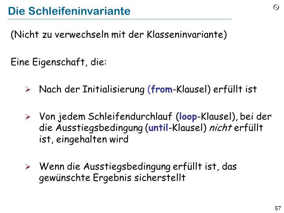 56 Schleifen als Annäherungsstrategie name 1 name 2 name i name n Result = name 1 Result = Max ( names 1 2 ) Result = Max ( names 1 i ) Result = Max ( names 1 n ) = Max ( names 1 1 ) i := i + 1 Result := greater (Result, c.