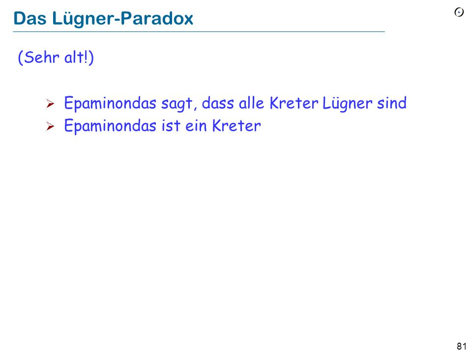 80 Das Paradox von Grelling In der deutschen Sprache ist ein Adjektiv autologisch, falls es sich selbst beschreibt (z.B.
