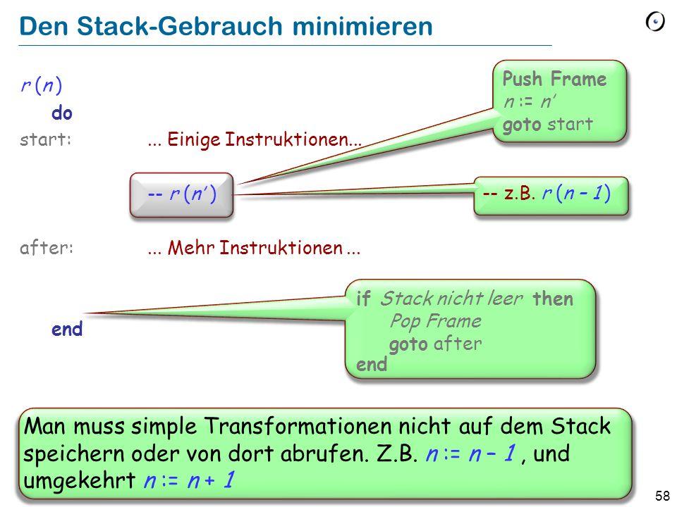 58 Den Stack-Gebrauch minimieren r (n ) do start:... Einige Instruktionen... -- r (n ) after:... Mehr Instruktionen... end Push Frame n := n goto star