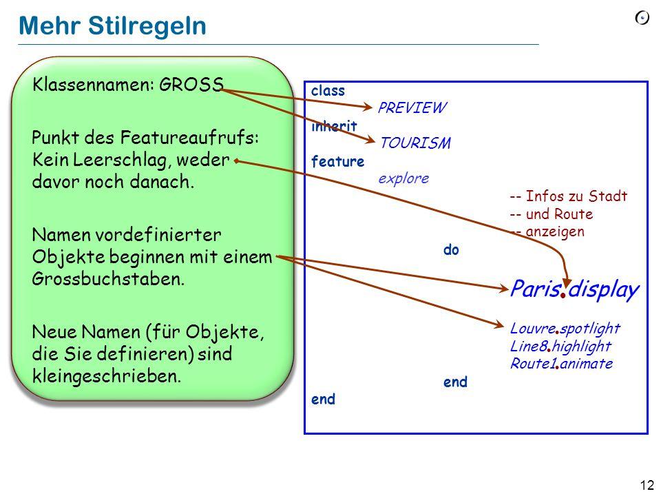 12 Klassennamen: GROSS Punkt des Featureaufrufs: Kein Leerschlag, weder davor noch danach. Namen vordefinierter Objekte beginnen mit einem Grossbuchst