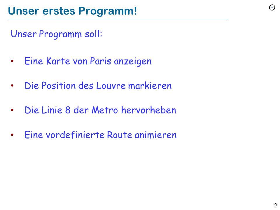 2 Unser erstes Programm! Unser Programm soll: Eine Karte von Paris anzeigen Die Position des Louvre markieren Die Linie 8 der Metro hervorheben Eine v
