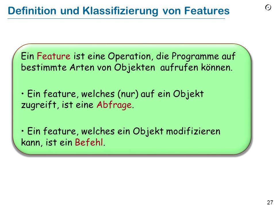 27 Definition und Klassifizierung von Features Ein Feature ist eine Operation, die Programme auf bestimmte Arten von Objekten aufrufen können. Ein fea