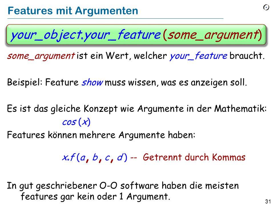 31 Features mit Argumenten some_argument ist ein Wert, welcher your_feature braucht. Beispiel: Feature show muss wissen, was es anzeigen soll. Es ist