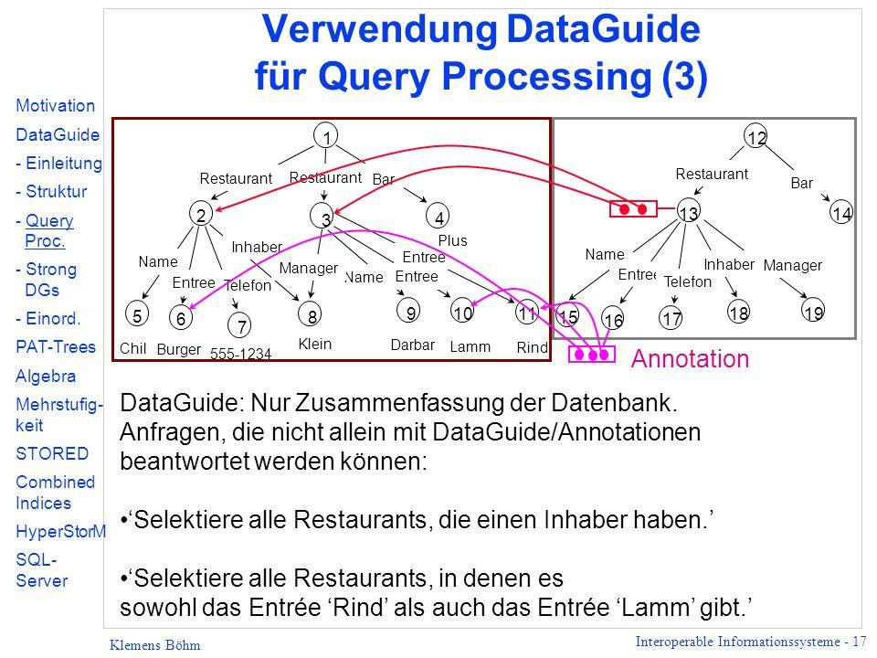 Interoperable Informationssysteme - 17 Klemens Böhm Verwendung DataGuide für Query Processing (3) DataGuide: Nur Zusammenfassung der Datenbank.