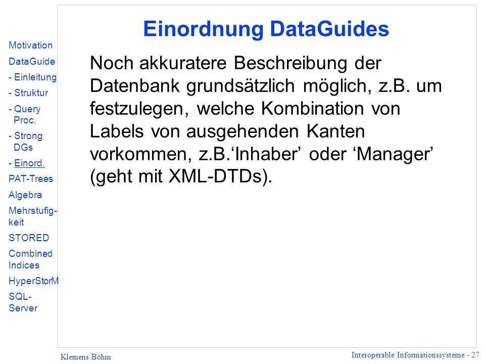 Interoperable Informationssysteme - 27 Klemens Böhm Einordnung DataGuides Noch akkuratere Beschreibung der Datenbank grundsätzlich möglich, z.B.