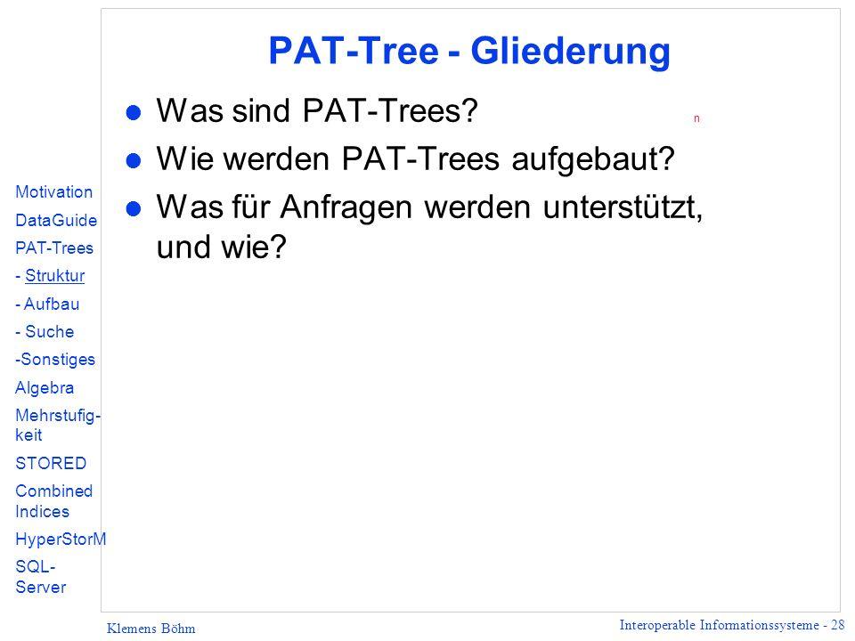 Interoperable Informationssysteme - 28 Klemens Böhm PAT-Tree - Gliederung l Was sind PAT-Trees.