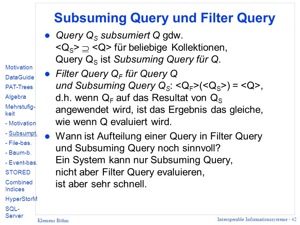 Interoperable Informationssysteme - 42 Klemens Böhm Subsuming Query und Filter Query l Query Q S subsumiert Q gdw.