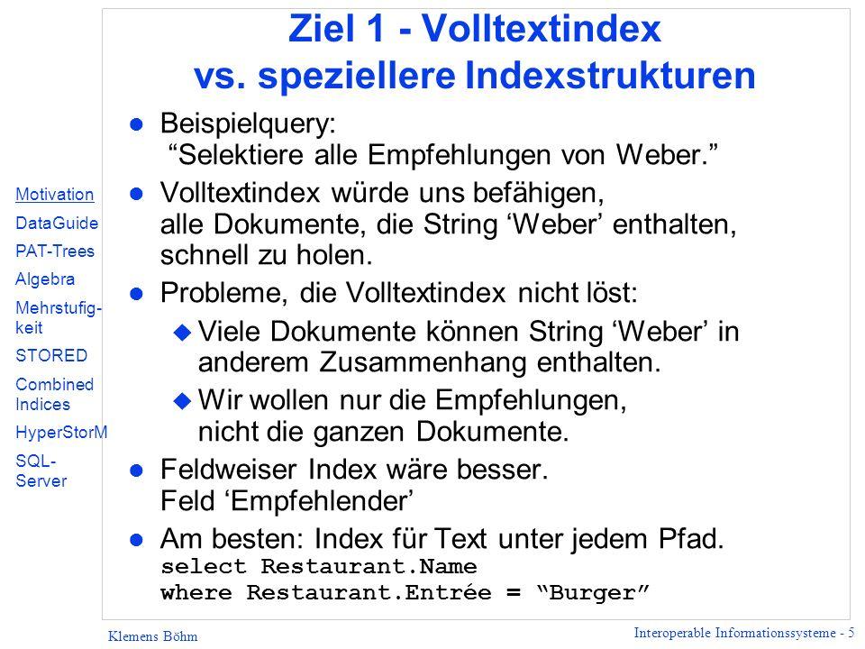 Interoperable Informationssysteme - 5 Klemens Böhm Ziel 1 - Volltextindex vs.