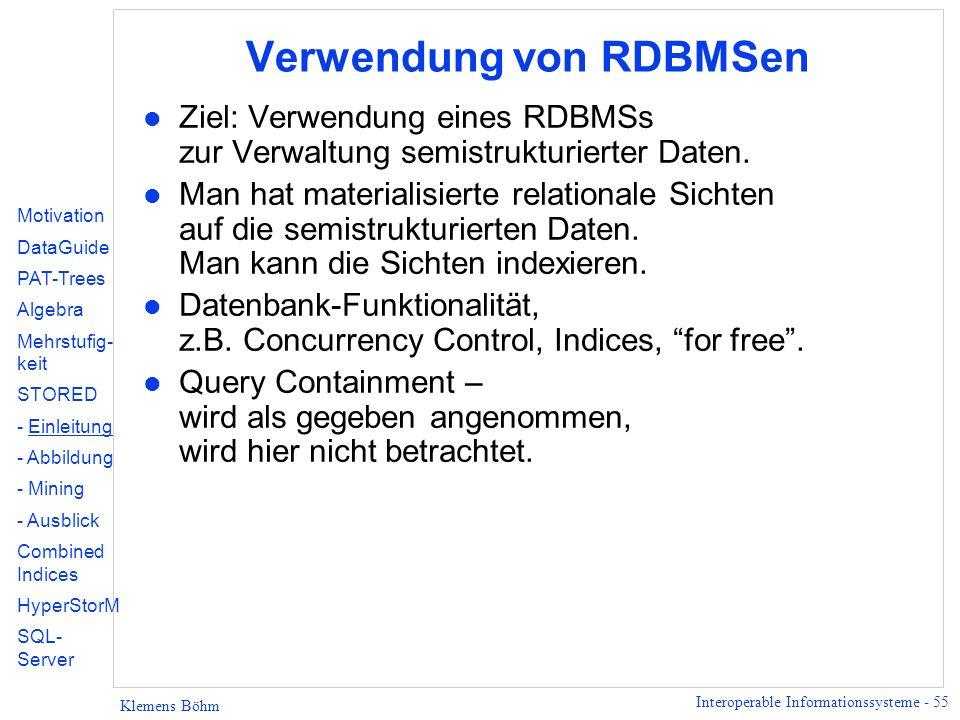 Interoperable Informationssysteme - 55 Klemens Böhm Verwendung von RDBMSen l Ziel: Verwendung eines RDBMSs zur Verwaltung semistrukturierter Daten.