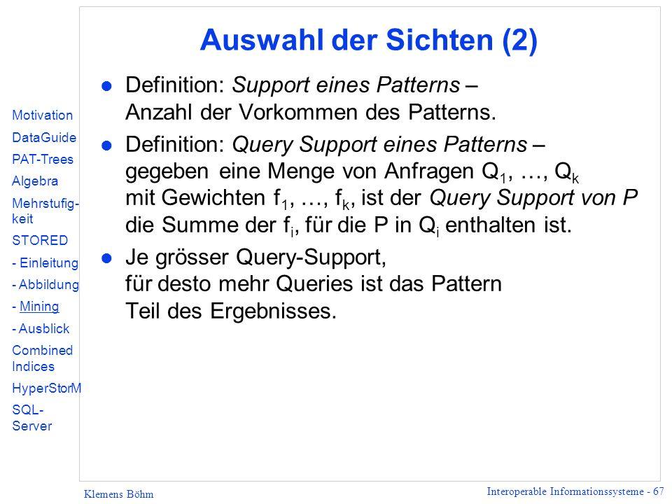 Interoperable Informationssysteme - 67 Klemens Böhm Auswahl der Sichten (2) l Definition: Support eines Patterns – Anzahl der Vorkommen des Patterns.