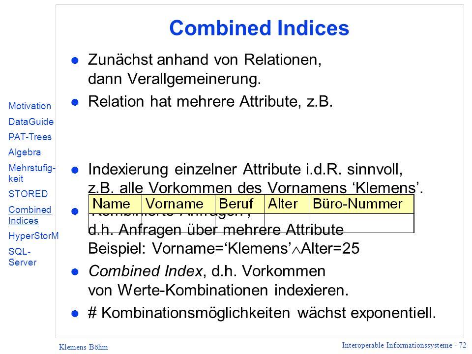 Interoperable Informationssysteme - 72 Klemens Böhm Combined Indices l Zunächst anhand von Relationen, dann Verallgemeinerung.