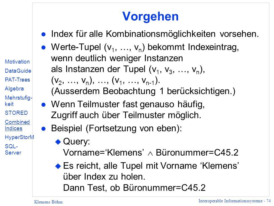 Interoperable Informationssysteme - 74 Klemens Böhm Vorgehen l Index für alle Kombinationsmöglichkeiten vorsehen.