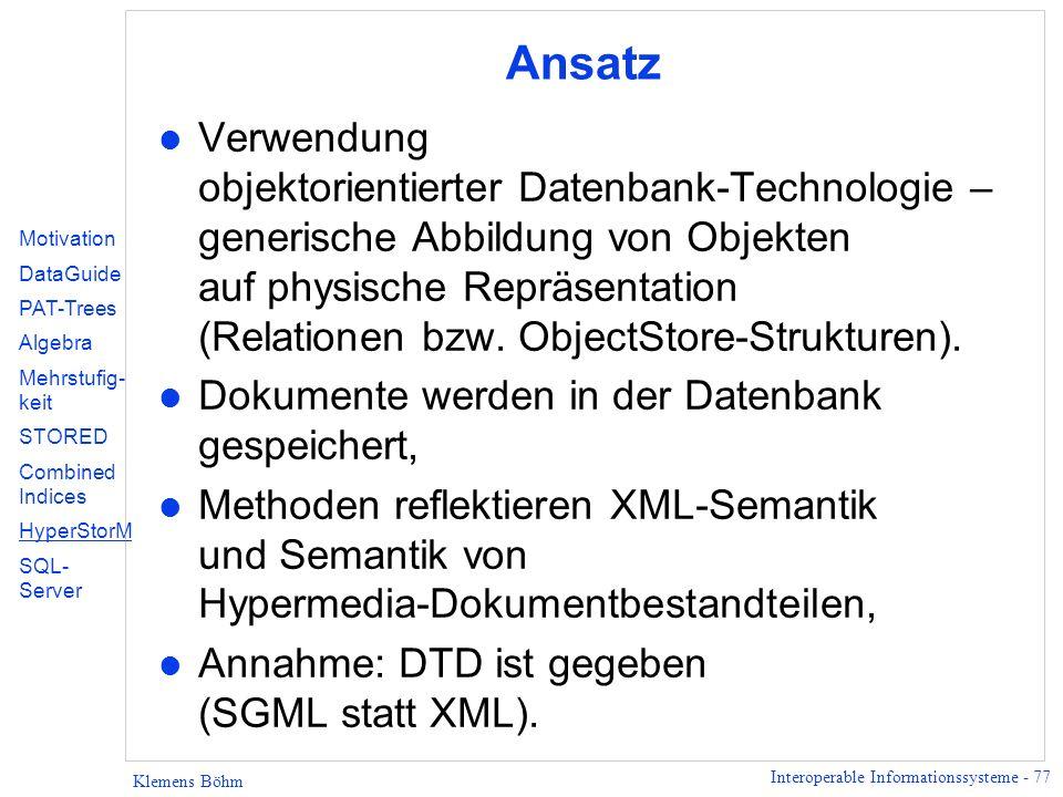 Interoperable Informationssysteme - 77 Klemens Böhm Ansatz l Verwendung objektorientierter Datenbank-Technologie – generische Abbildung von Objekten auf physische Repräsentation (Relationen bzw.