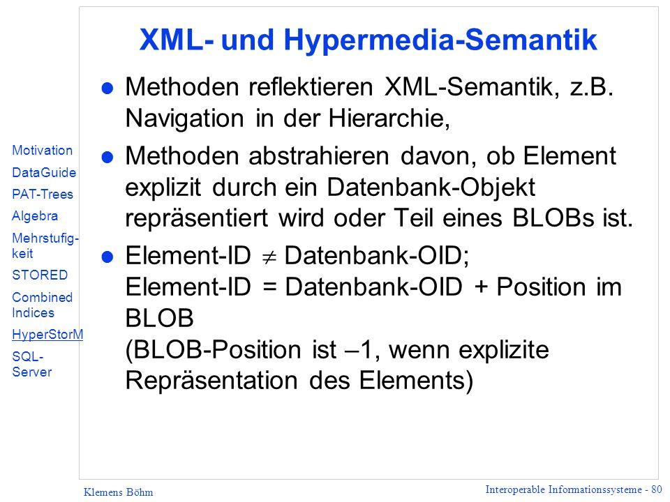 Interoperable Informationssysteme - 80 Klemens Böhm XML- und Hypermedia-Semantik l Methoden reflektieren XML-Semantik, z.B.