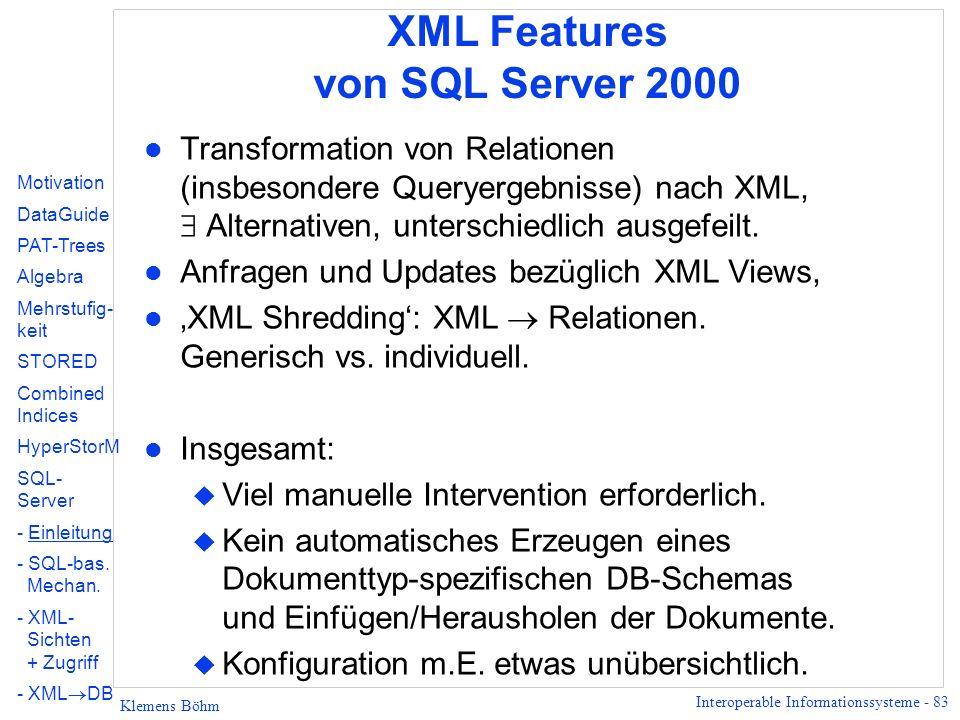 Interoperable Informationssysteme - 83 Klemens Böhm XML Features von SQL Server 2000 l Transformation von Relationen (insbesondere Queryergebnisse) nach XML, Alternativen, unterschiedlich ausgefeilt.