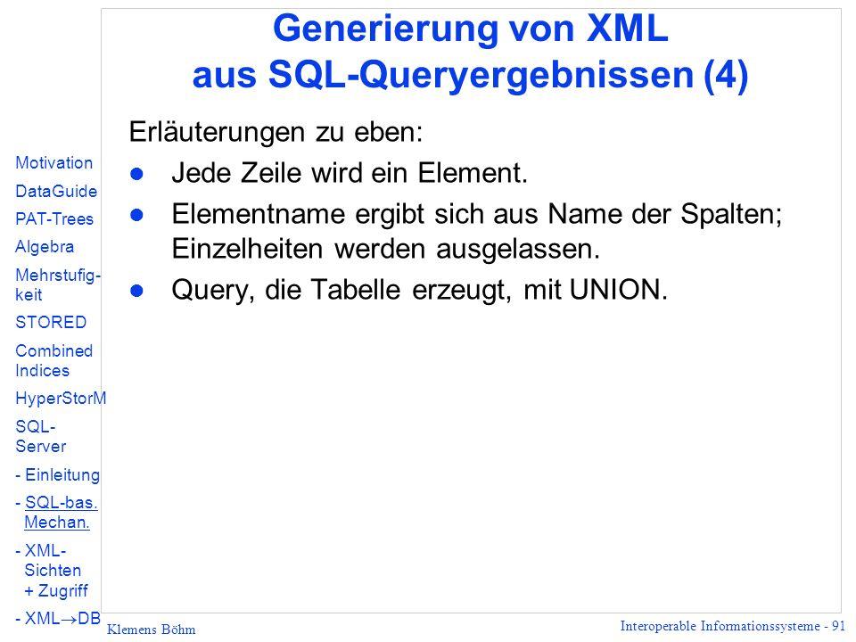 Interoperable Informationssysteme - 91 Klemens Böhm Generierung von XML aus SQL-Queryergebnissen (4) Erläuterungen zu eben: l Jede Zeile wird ein Element.