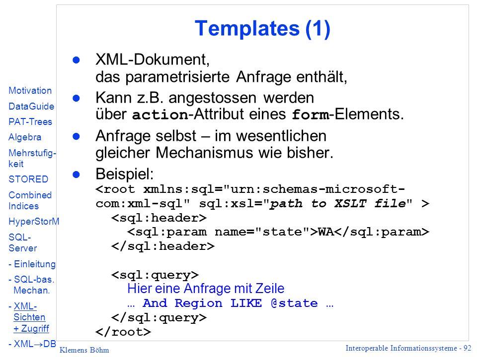 Interoperable Informationssysteme - 92 Klemens Böhm Templates (1) l XML-Dokument, das parametrisierte Anfrage enthält, Kann z.B.