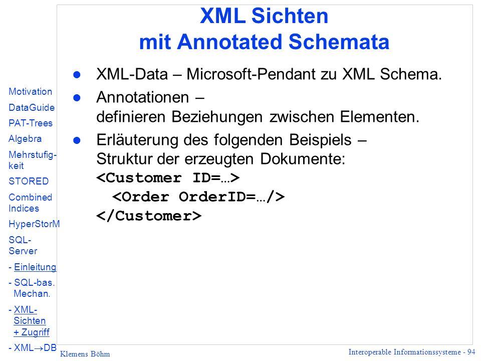 Interoperable Informationssysteme - 94 Klemens Böhm XML Sichten mit Annotated Schemata l XML-Data – Microsoft-Pendant zu XML Schema.