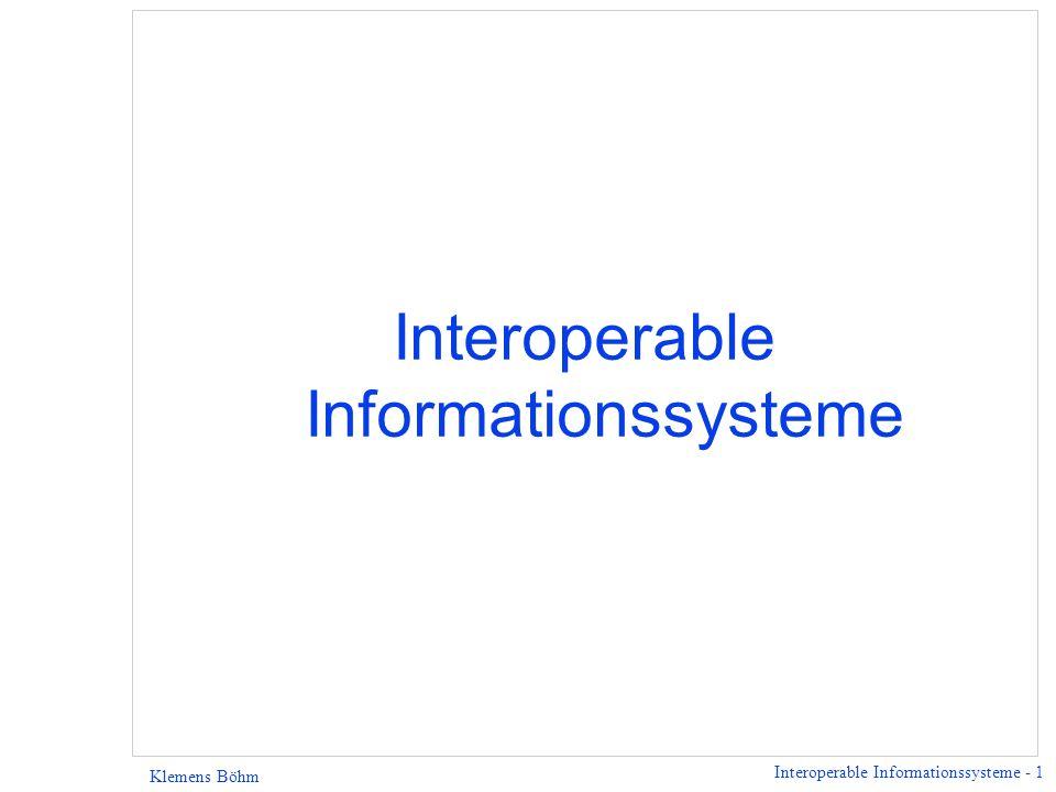 Interoperable Informationssysteme - 2 Klemens Böhm Aufbau der heutigen Sitzung l Motivation für die Vorlesung als Ganzes in eher abstrakter Form, roter Faden, u Interoperabilität, u Heterogenität, u semistrukturierte Datenmodelle, u XML.