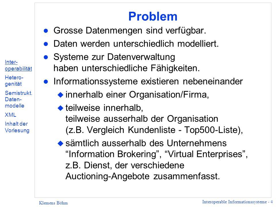 Interoperable Informationssysteme - 15 Klemens Böhm Semistrukturierte Daten - Fortsetzung l Semistrukturierte Daten sind allgegenwärtig: u Dokumente z.B.