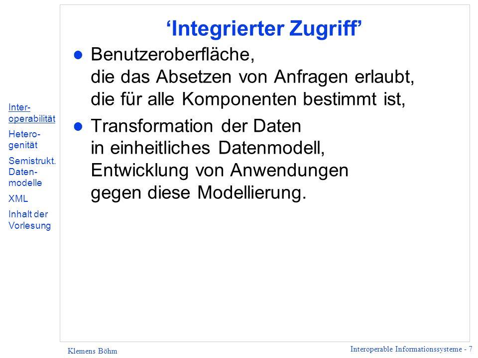 Interoperable Informationssysteme - 8 Klemens Böhm Interoperabilität und XML l Notwendigkeit, möglichst allgemeines Datenmodell zu verwenden.