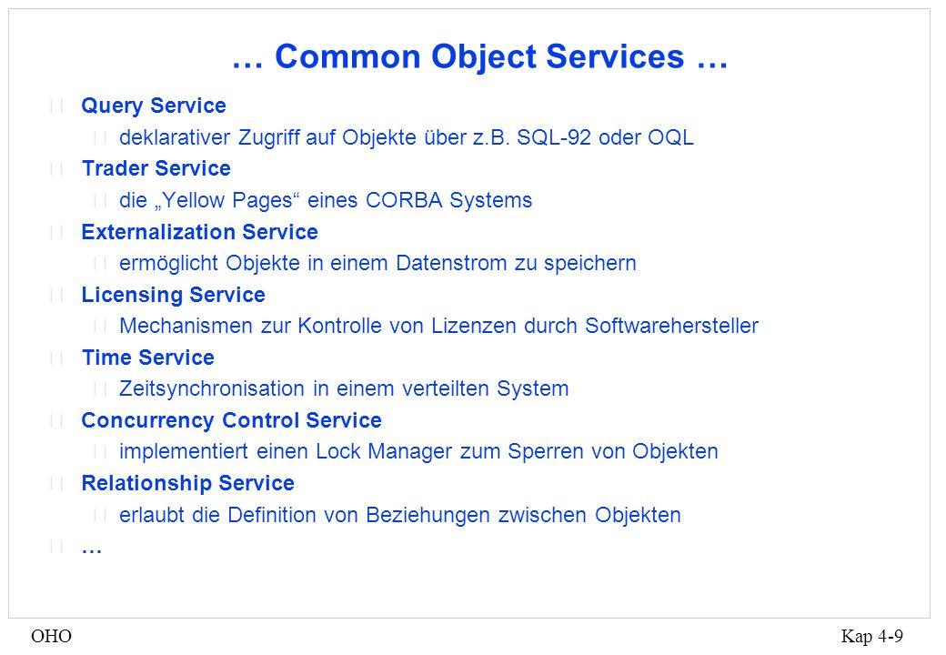 Kap 4-9OHO … Common Object Services … •Query Service •deklarativer Zugriff auf Objekte über z.B.