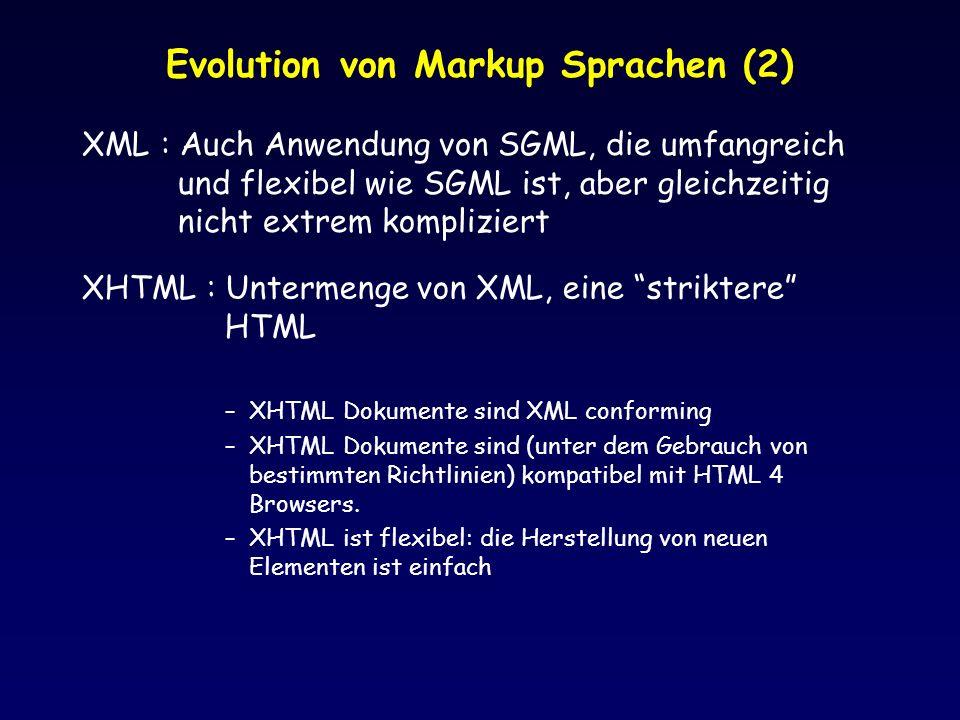 Evolution von Markup Sprachen (2) XML : Auch Anwendung von SGML, die umfangreich und flexibel wie SGML ist, aber gleichzeitig nicht extrem kompliziert
