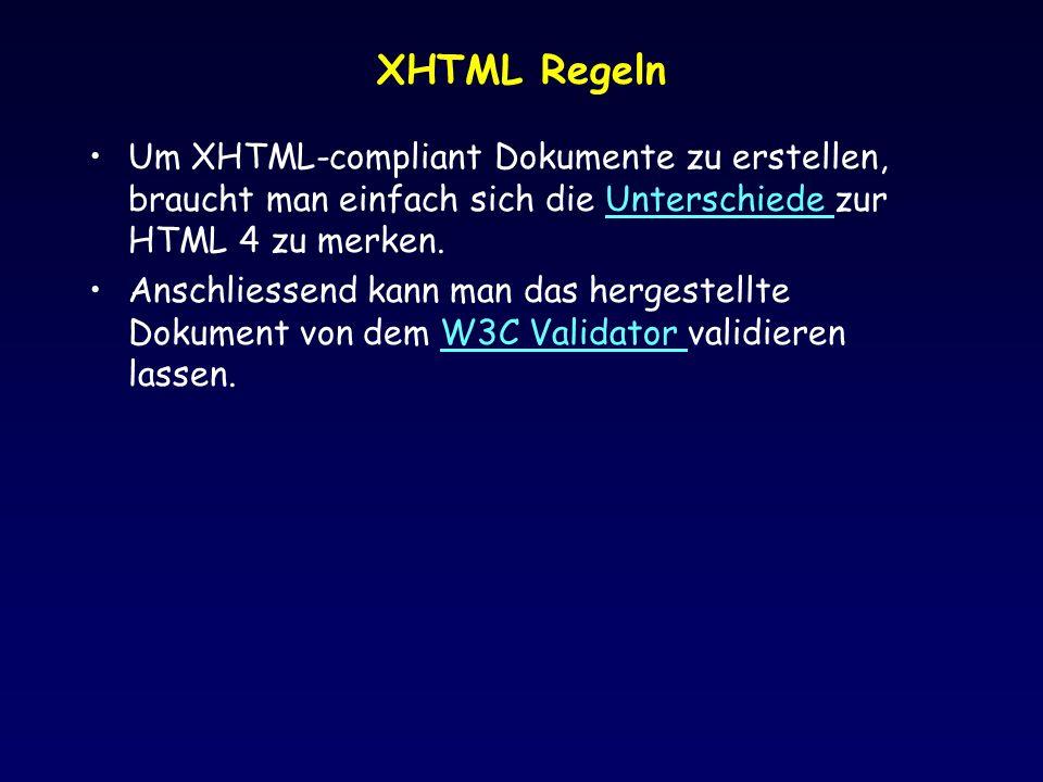 XHTML Regeln Um XHTML-compliant Dokumente zu erstellen, braucht man einfach sich die Unterschiede zur HTML 4 zu merken.Unterschiede Anschliessend kann