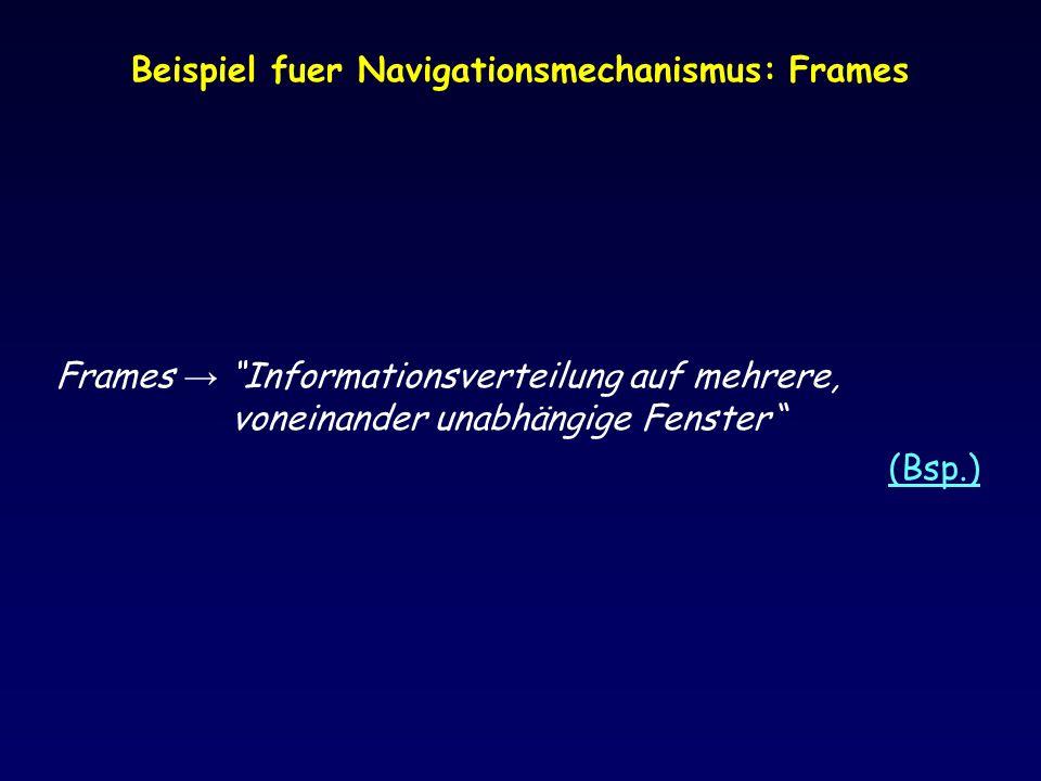 Frames Bezogene HTML Elemente (1) Frameset Element Layout von einzelnen Frame Beachte: Ein Dokument, dass Frames enthaelt (Frameset Document) hat ein Head und ein Frameset Element (anstatt von einem Body Element, wie ein normales ohne Frames HTML Dokument) Wichtigere Attributen: cols (Spalten), rows (Reihen)......Inhalt erstens Frames......Inhalt zweitens Frames......