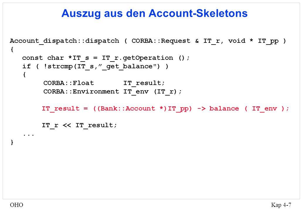 Kap 4-8OHO AccountImpl Server Proxy-Objekt Objekt-Skelett account->balance() Client Object Request Broker CORBA Kommunikationsmechanismus (3) Account Request