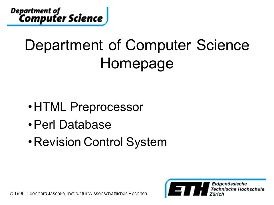 Department of Computer Science Homepage HTML Preprocessor Perl Database Revision Control System © 1998, Leonhard Jaschke, Institut für Wissenschaftlic