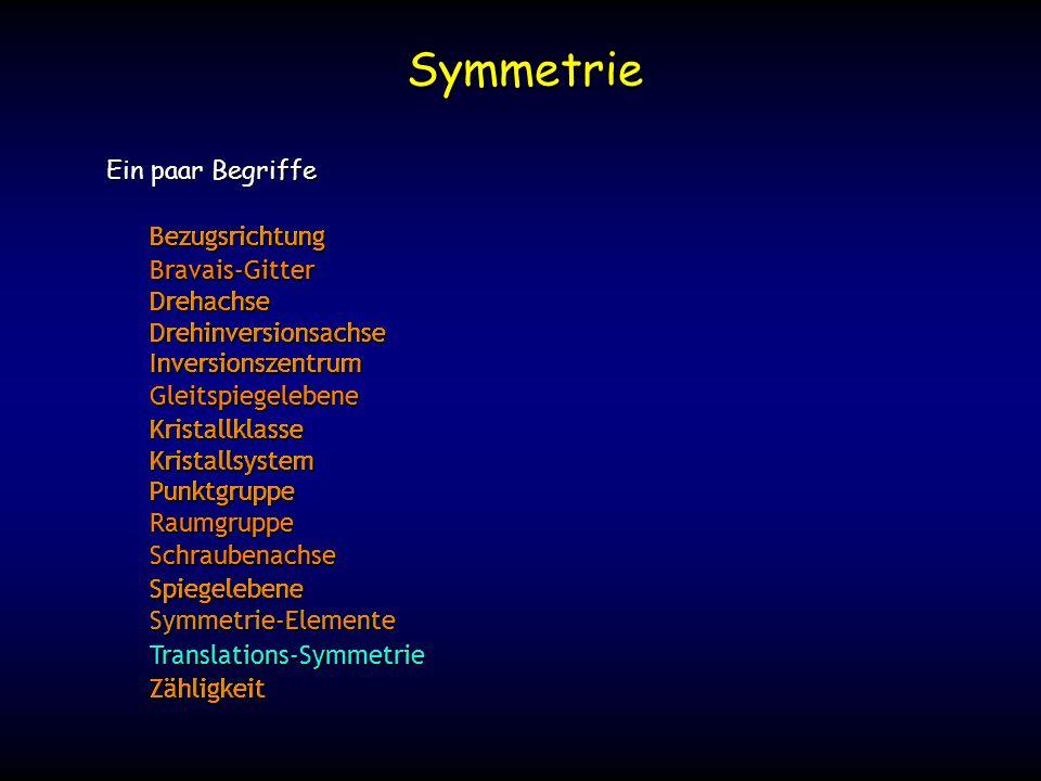 BezugsrichtungBravais-GitterDrehachseDrehinversionsachseInversionszentrumGleitspiegelebeneKristallklasseKristallsystemPunktgruppeRaumgruppeSchraubenachseSpiegelebeneSymmetrie-ElementeTranslations-SymmetrieZähligkeit BezugsrichtungBravais-GitterDrehachseDrehinversionsachseInversionszentrumGleitspiegelebeneKristallklasseKristallsystemPunktgruppeRaumgruppeSchraubenachseSpiegelebeneSymmetrie-ElementeTranslations-SymmetrieZähligkeit BezugsrichtungBravais-GitterDrehachseDrehinversionsachseInversionszentrumGleitspiegelebeneKristallklasseKristallsystemPunktgruppeRaumgruppeSchraubenachseSpiegelebeneSymmetrie-ElementeTranslations-SymmetrieZähligkeit Symmetrie Ein paar Begriffe