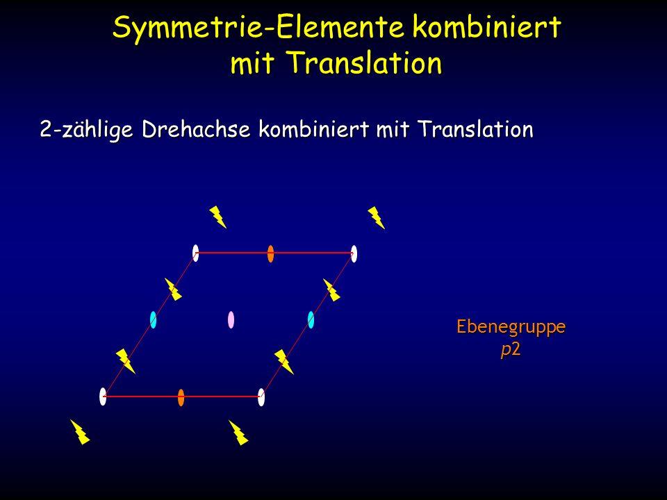 Symmetrie-Elemente kombiniert mit Translation 2-zählige Drehachse kombiniert mit Translation Ebenegruppe p2