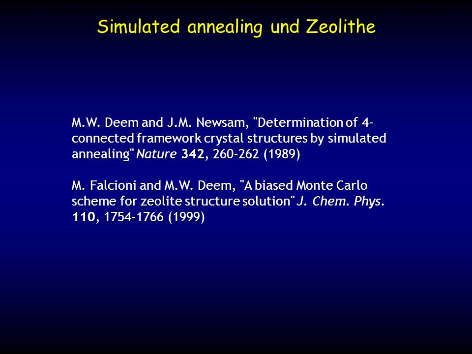 Simulated annealing und Zeolithe M.W. Deem and J.M. Newsam,