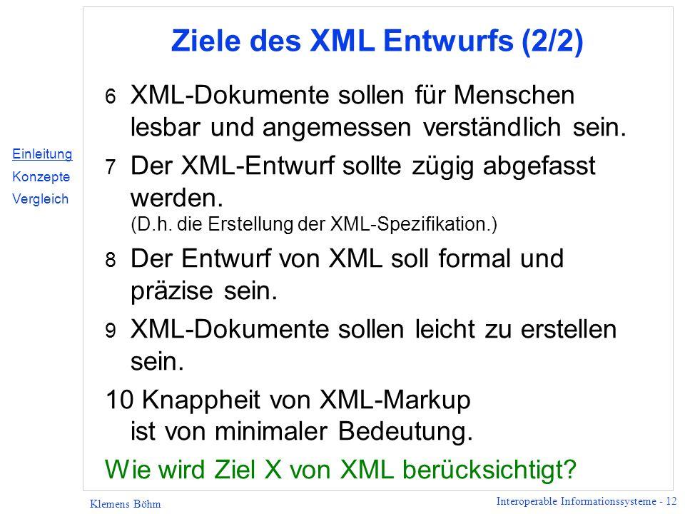 Interoperable Informationssysteme - 12 Klemens Böhm Ziele des XML Entwurfs (2/2) 6 XML-Dokumente sollen für Menschen lesbar und angemessen verständlic